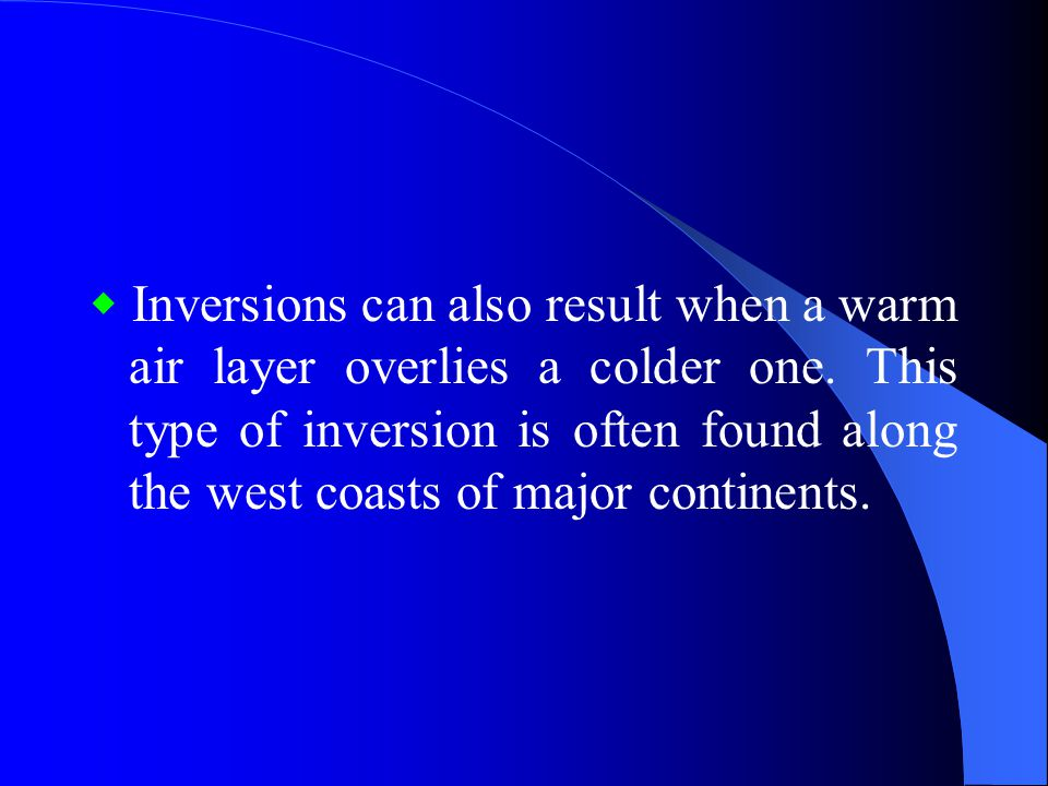 ◆ Inversions can also result when a warm air layer overlies a colder one.