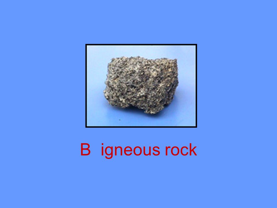 B igneous rock