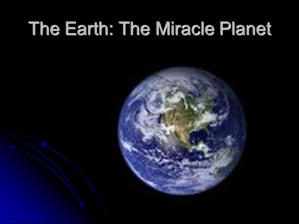 The Earth: The Miracle Planet