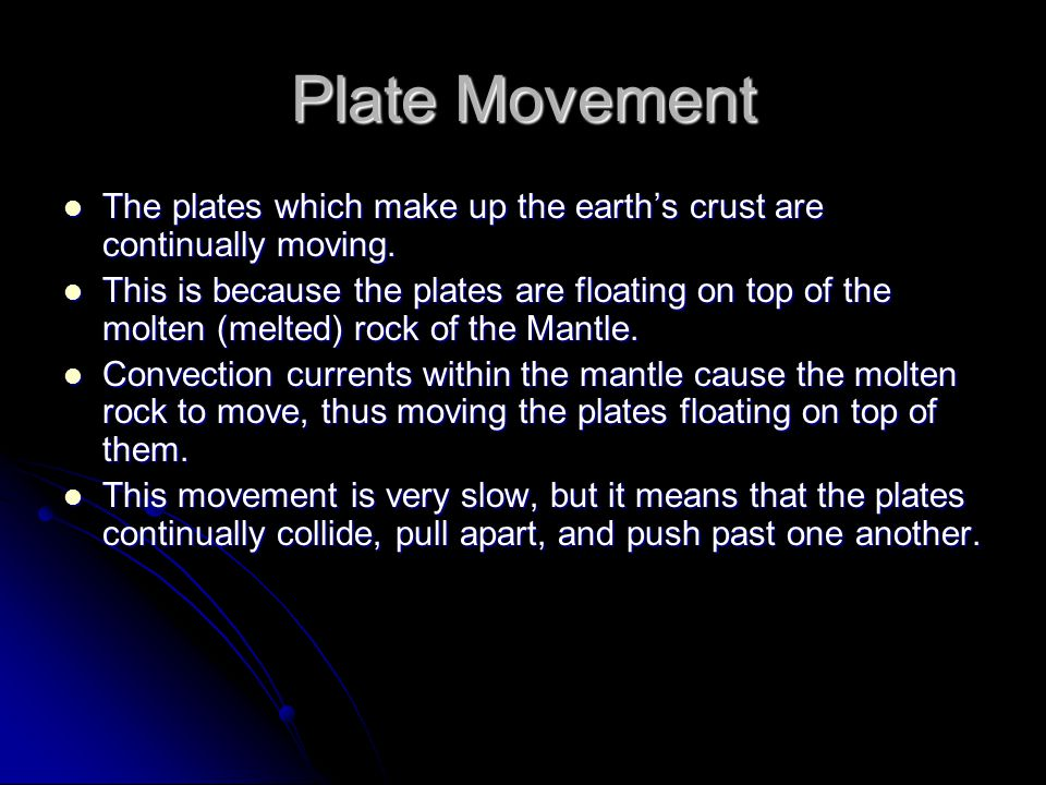 Plate Movement The plates which make up the earth's crust are continually moving.