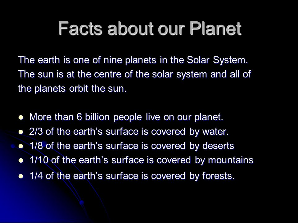 Facts about our Planet The earth is one of nine planets in the Solar System. The sun is at the centre of the solar system and all of.
