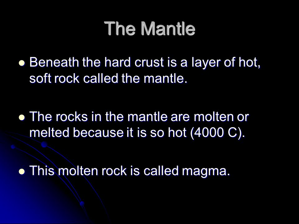 The Mantle Beneath the hard crust is a layer of hot, soft rock called the mantle.