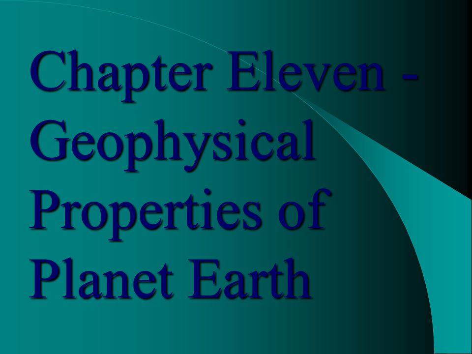 Chapter Eleven - Geophysical Properties of Planet Earth
