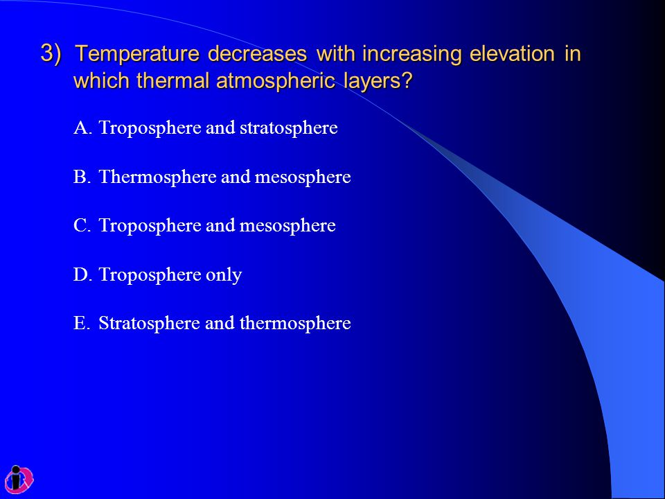 3) Temperature decreases with increasing elevation in which thermal atmospheric layers