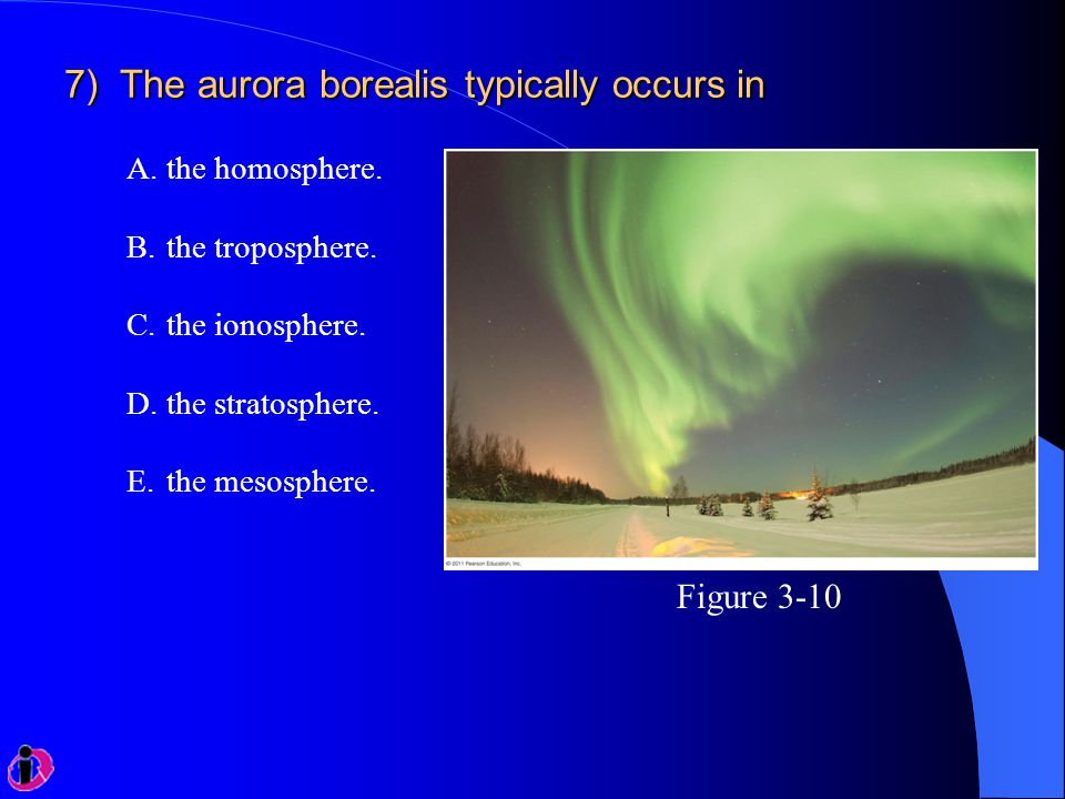 7) The aurora borealis typically occurs in