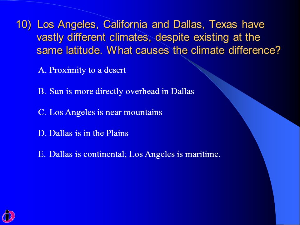 10) Los Angeles, California and Dallas, Texas have vastly different climates, despite existing at the same latitude. What causes the climate difference