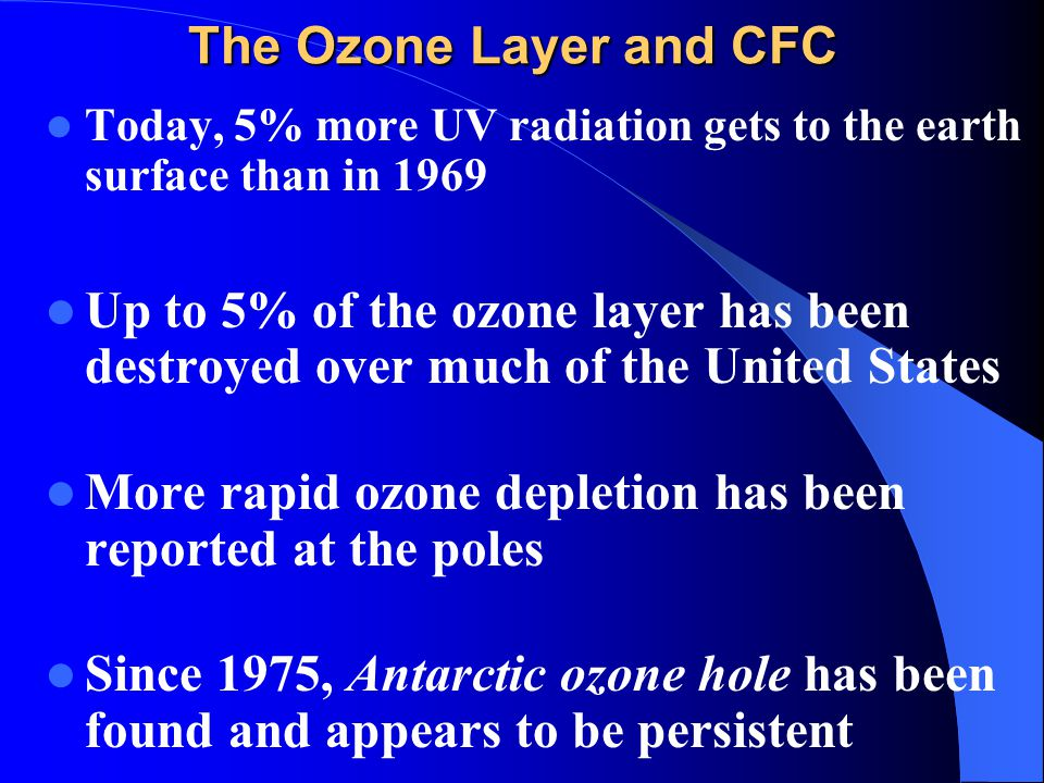 More rapid ozone depletion has been reported at the poles