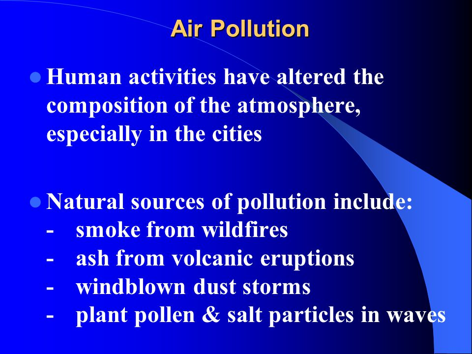 Air Pollution Human activities have altered the composition of the atmosphere, especially in the cities.