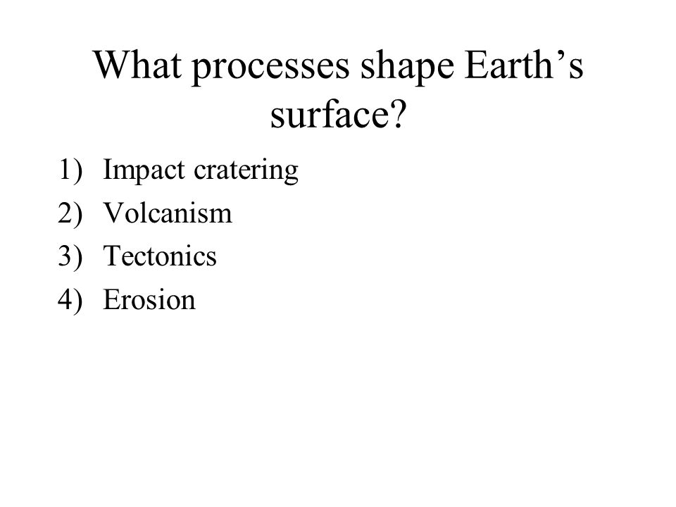 What processes shape Earth's surface