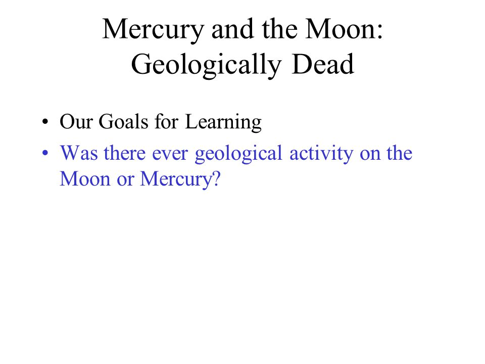 Mercury and the Moon: Geologically Dead