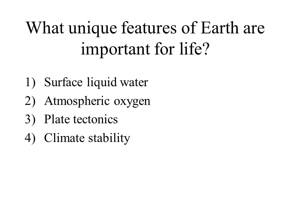 What unique features of Earth are important for life
