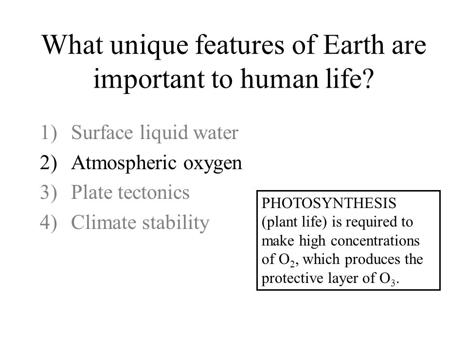 What unique features of Earth are important to human life