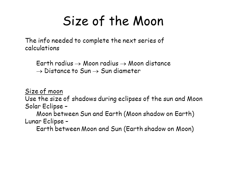 Size of the Moon The info needed to complete the next series of calculations. Earth radius  Moon radius  Moon distance.