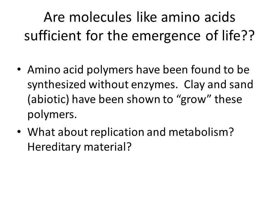 Are molecules like amino acids sufficient for the emergence of life