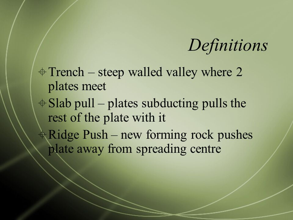 Definitions Trench – steep walled valley where 2 plates meet
