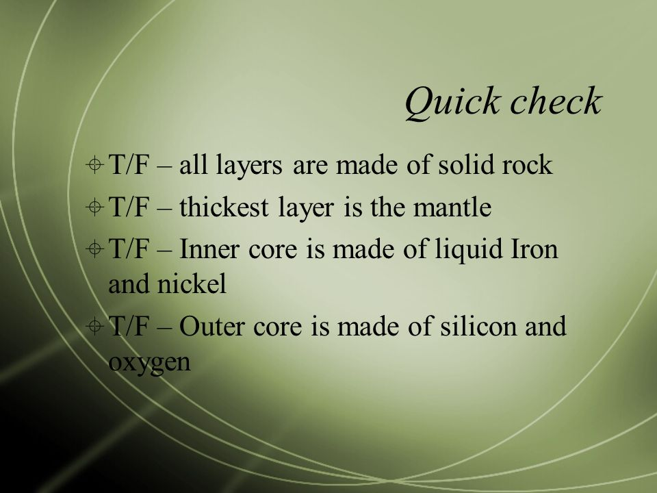 Quick check T/F – all layers are made of solid rock