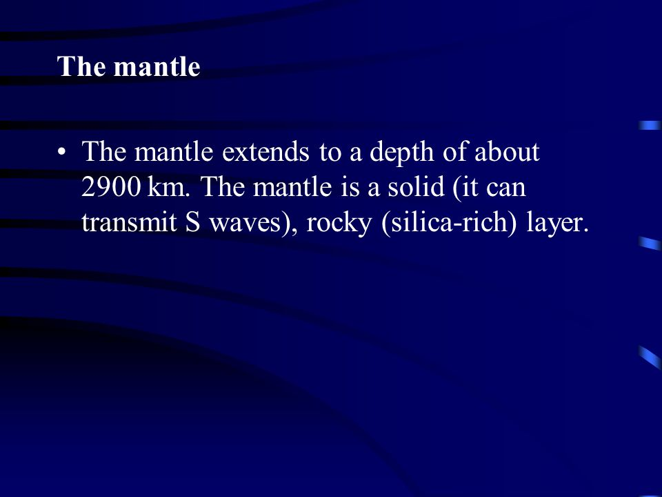 The mantle The mantle extends to a depth of about 2900 km.