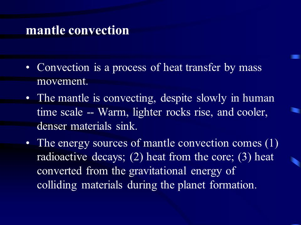 mantle convection Convection is a process of heat transfer by mass movement.