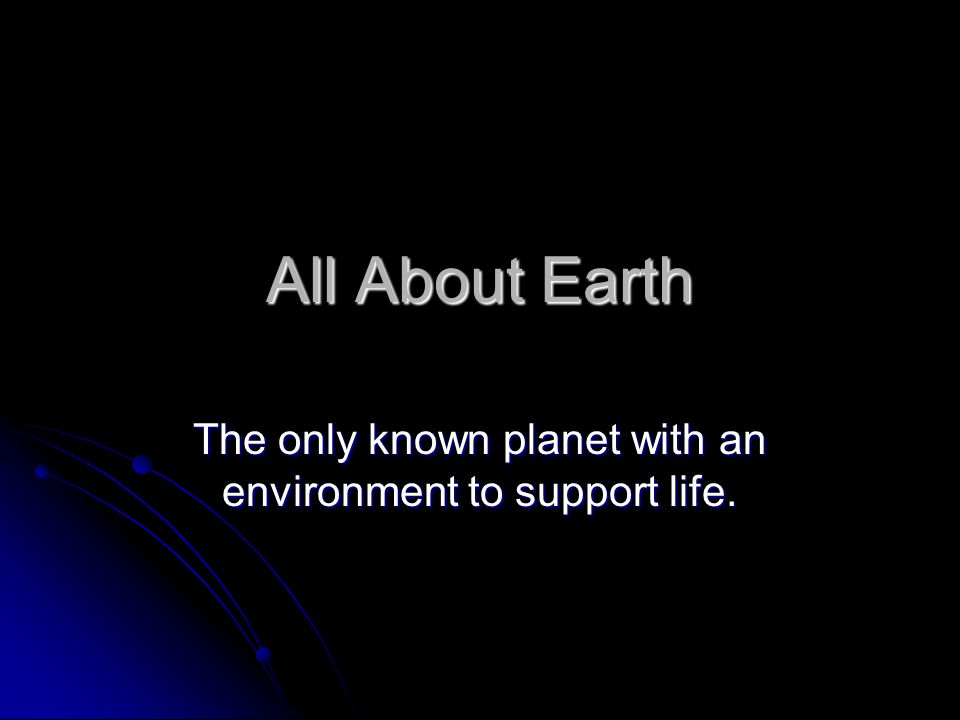 The only known planet with an environment to support life.