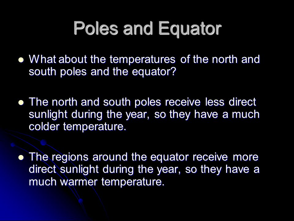 Poles and Equator What about the temperatures of the north and south poles and the equator