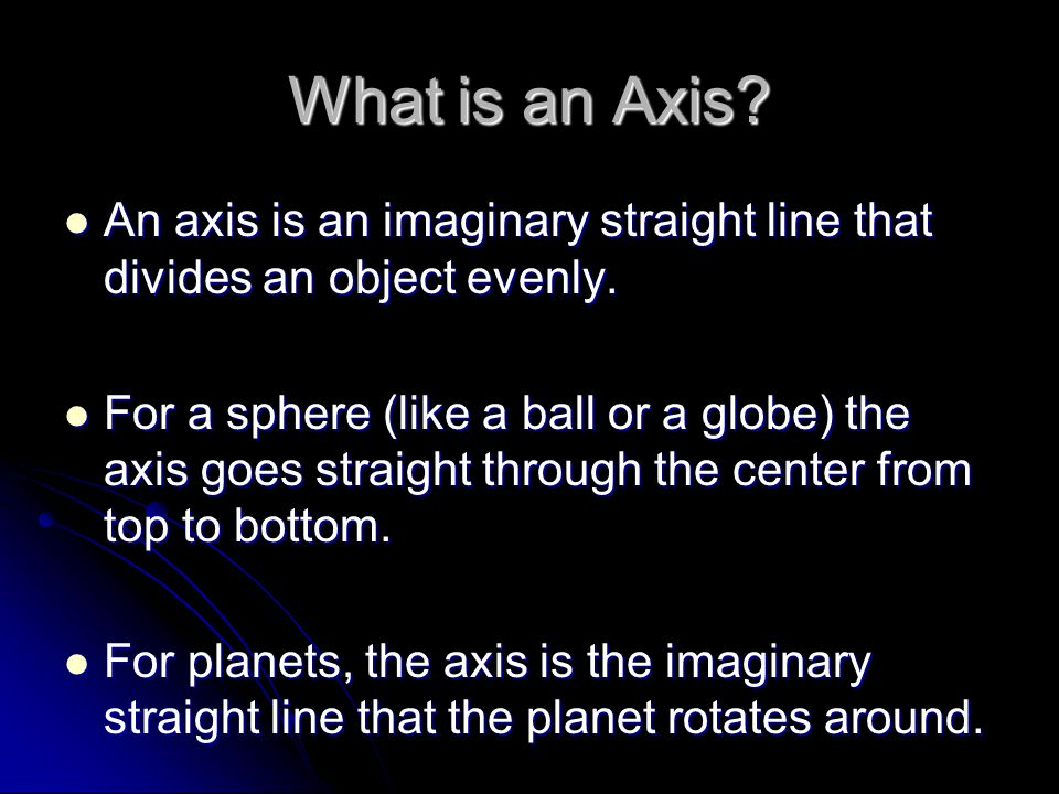 What is an Axis An axis is an imaginary straight line that divides an object evenly.