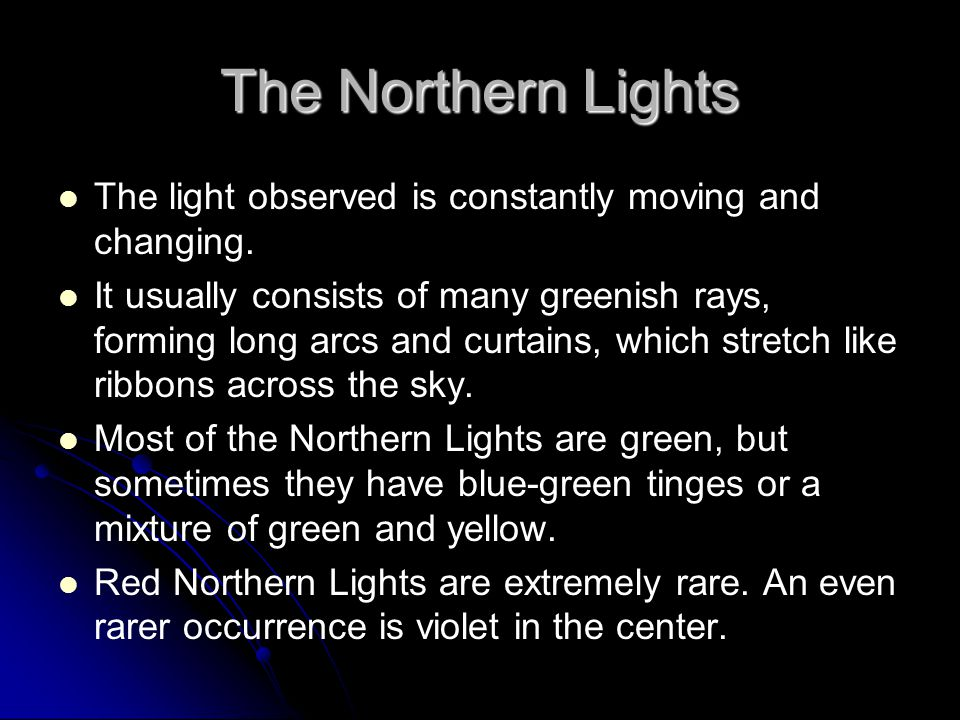 The Northern Lights The light observed is constantly moving and changing.