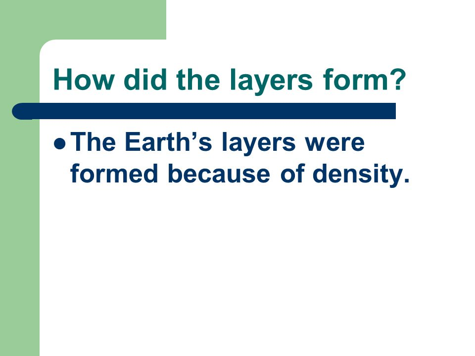 How did the layers form The Earth's layers were formed because of density.