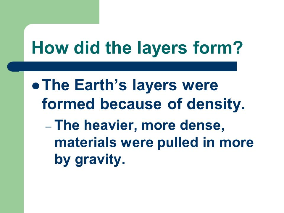 How did the layers form. The Earth's layers were formed because of density.