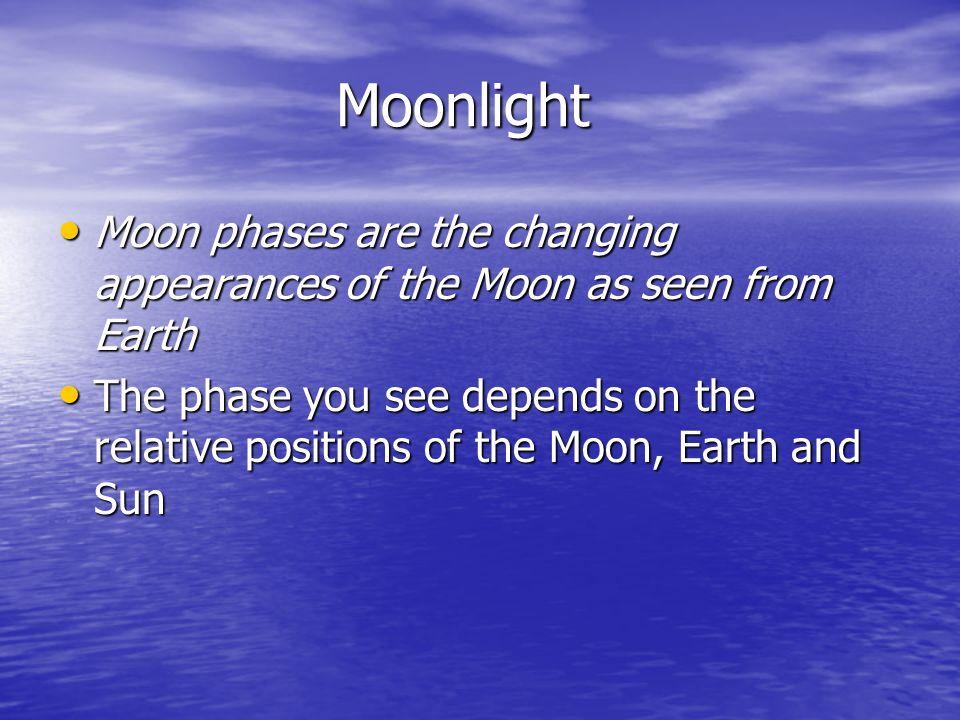 Moonlight Moon phases are the changing appearances of the Moon as seen from Earth.