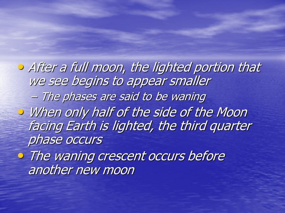The waning crescent occurs before another new moon