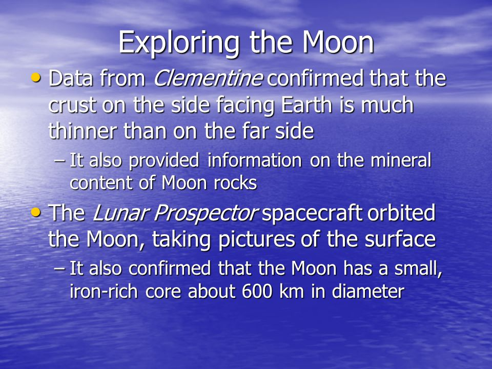Exploring the Moon Data from Clementine confirmed that the crust on the side facing Earth is much thinner than on the far side.