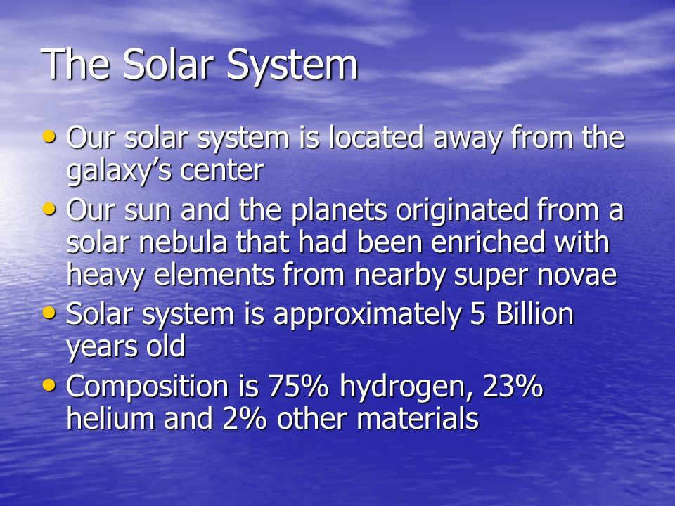 The Solar System Our solar system is located away from the galaxy's center.