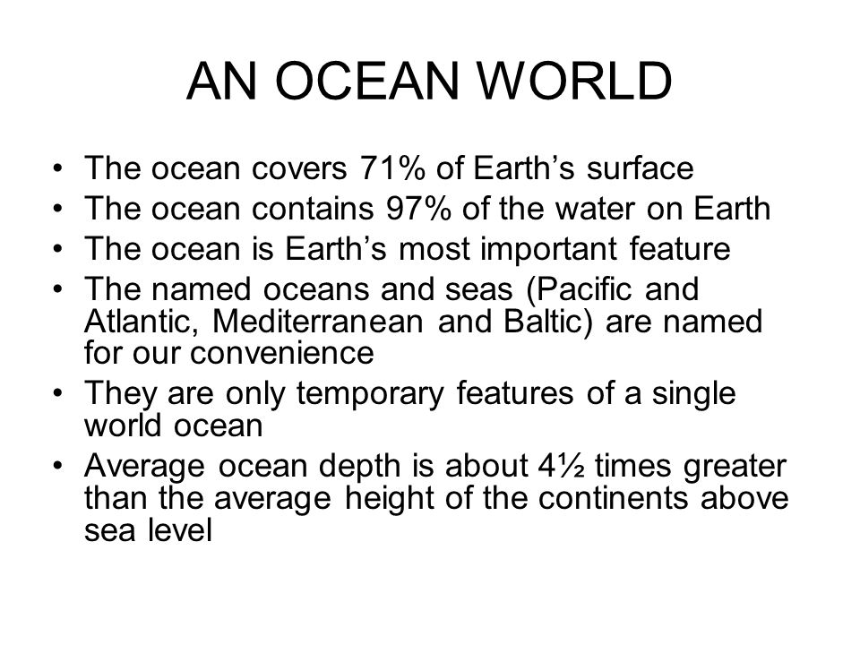 AN OCEAN WORLD The ocean covers 71% of Earth's surface