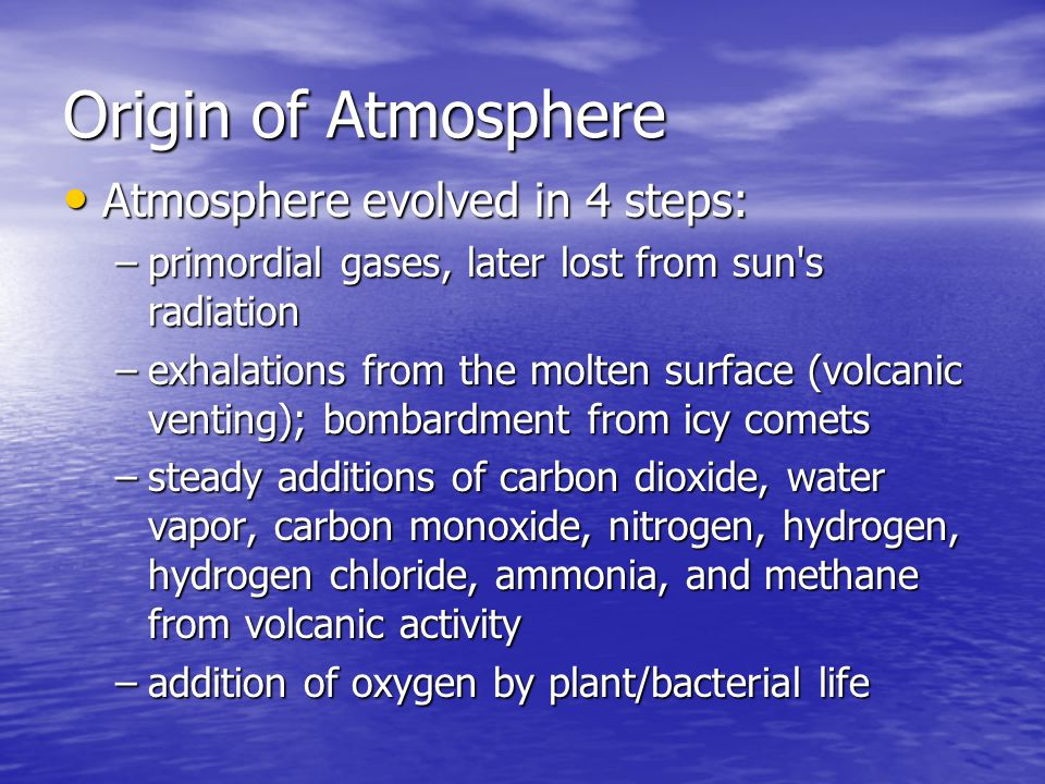 Origin of Atmosphere Atmosphere evolved in 4 steps: