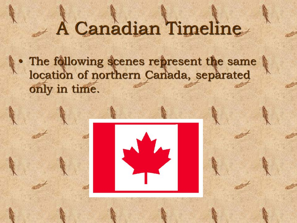 A Canadian Timeline The following scenes represent the same location of northern Canada, separated only in time.