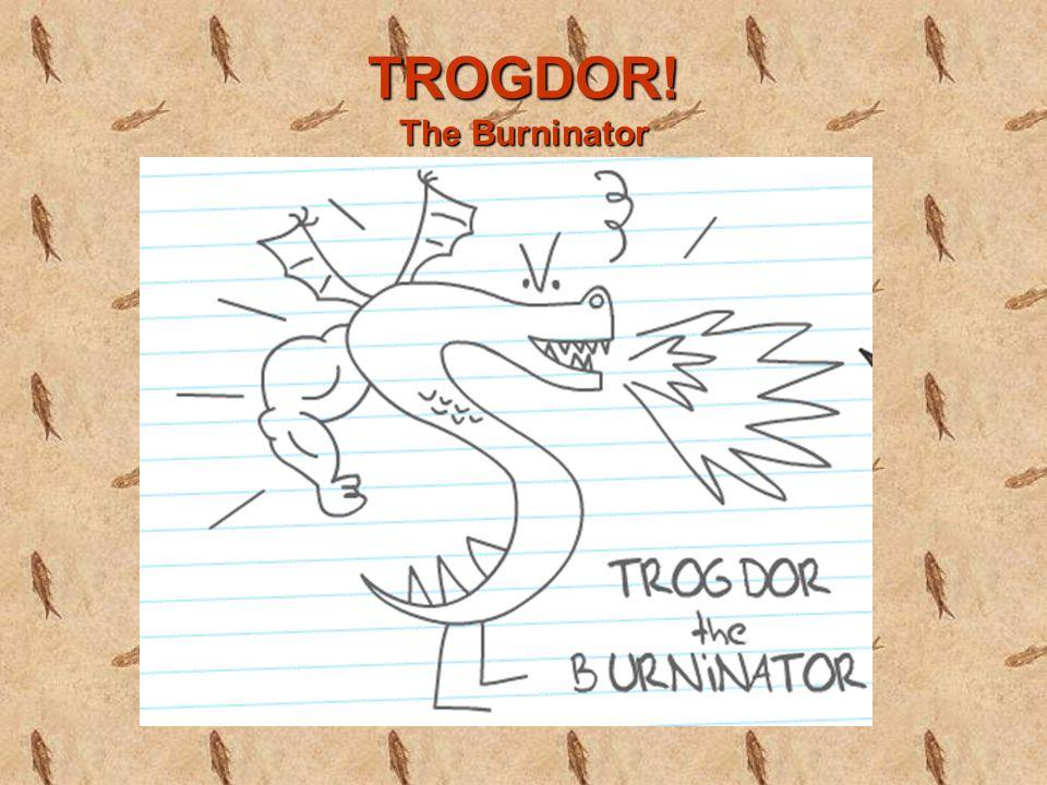 TROGDOR! The Burninator