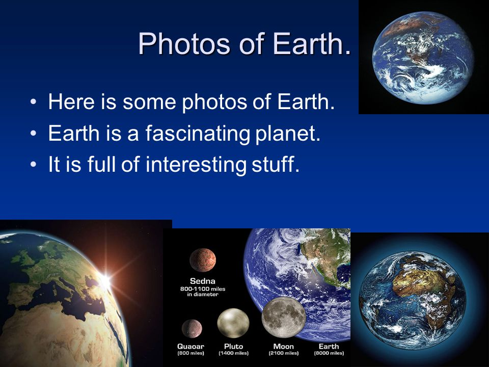 Photos of Earth. Here is some photos of Earth.