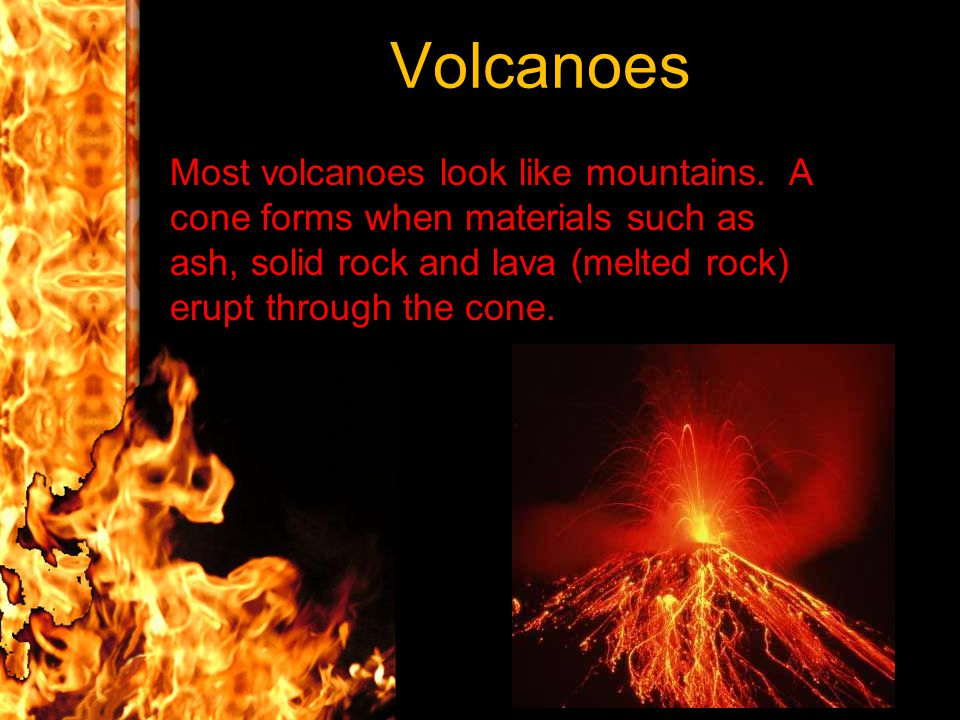 Volcanoes Most volcanoes look like mountains.