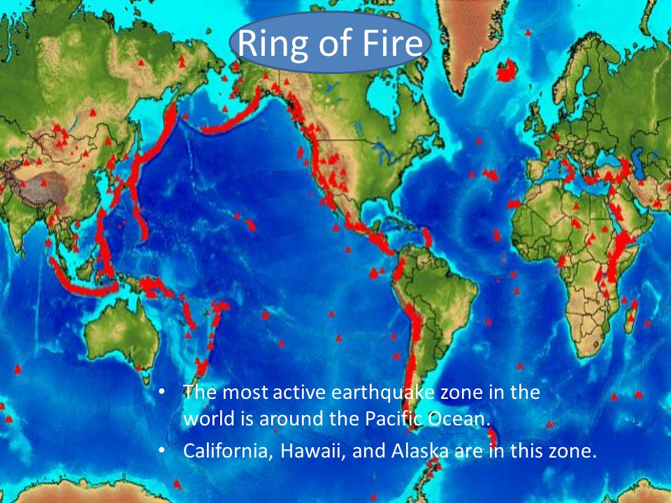Ring of Fire The most active earthquake zone in the world is around the Pacific Ocean.
