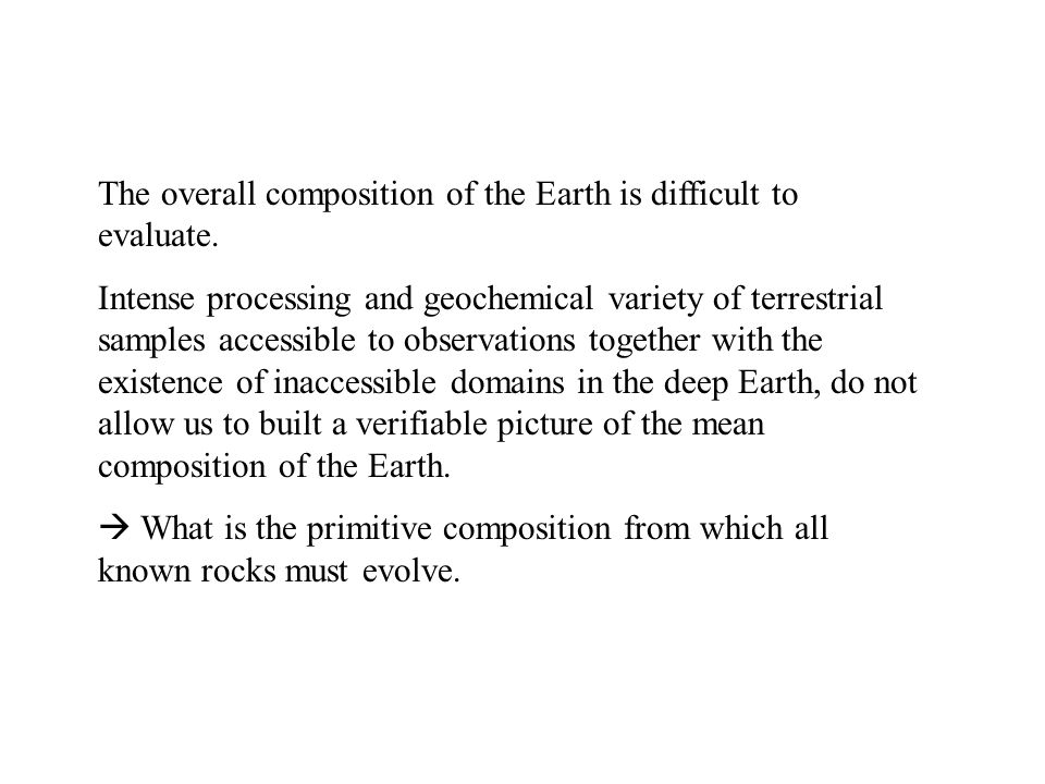 The overall composition of the Earth is difficult to evaluate.