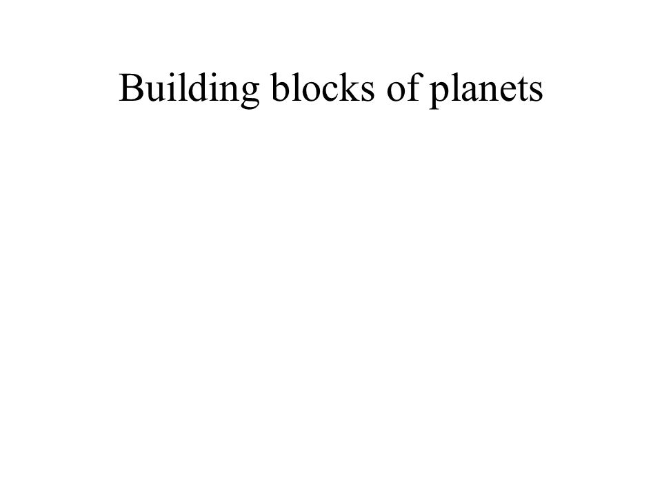 Building blocks of planets