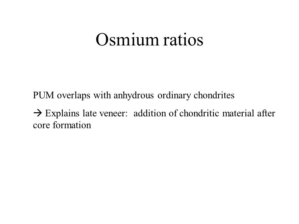 Osmium ratios PUM overlaps with anhydrous ordinary chondrites