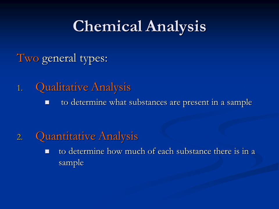 Chemical Analysis Two general types: Qualitative Analysis