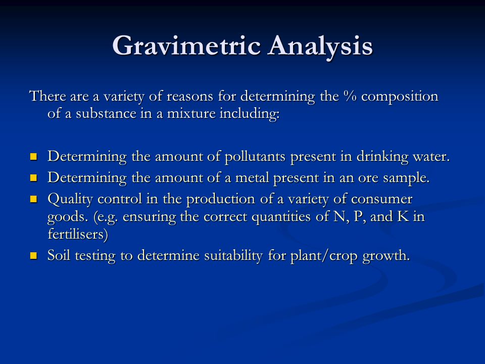 Gravimetric Analysis There are a variety of reasons for determining the % composition of a substance in a mixture including: