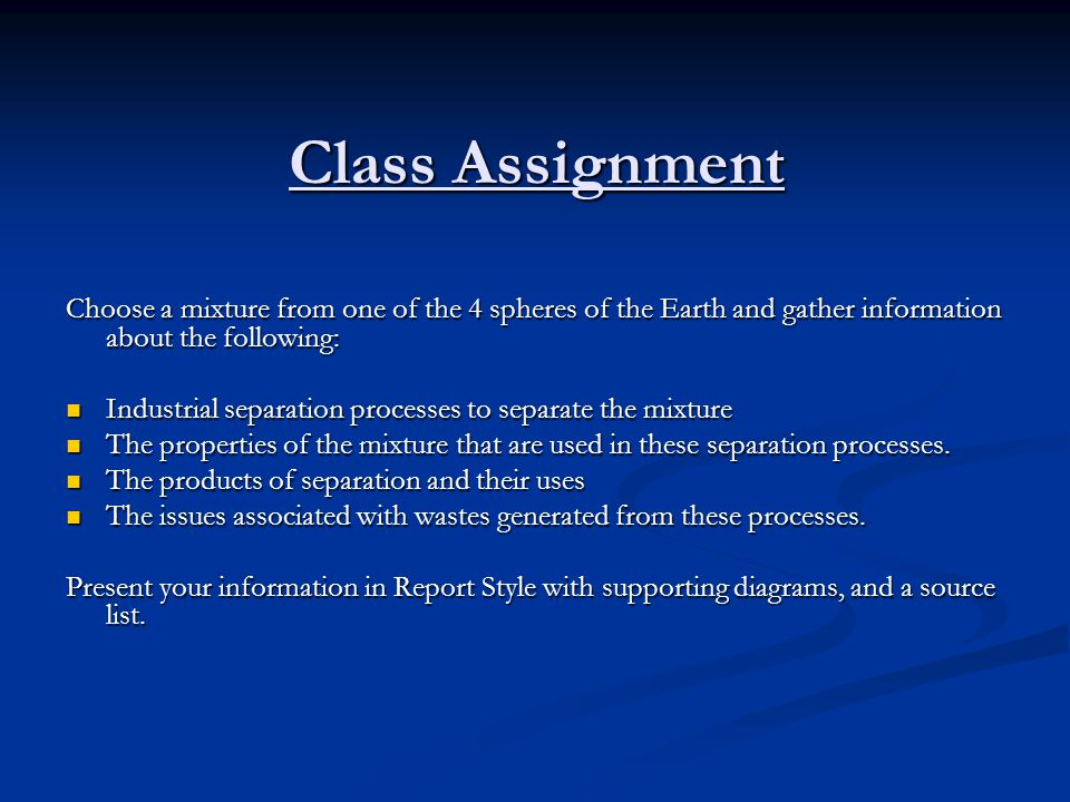 Class Assignment Choose a mixture from one of the 4 spheres of the Earth and gather information about the following:
