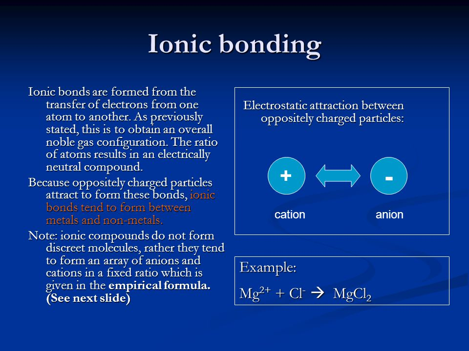 Ionic bonding - + Example: Mg2+ + Cl-  MgCl2