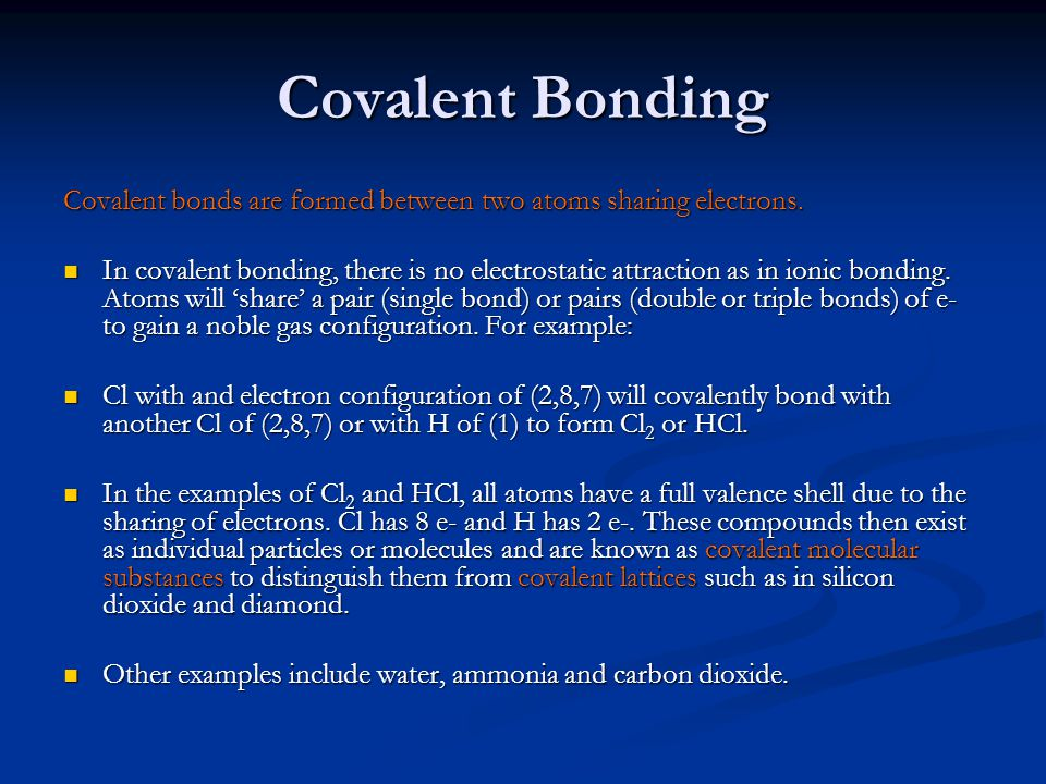 Covalent Bonding Covalent bonds are formed between two atoms sharing electrons.