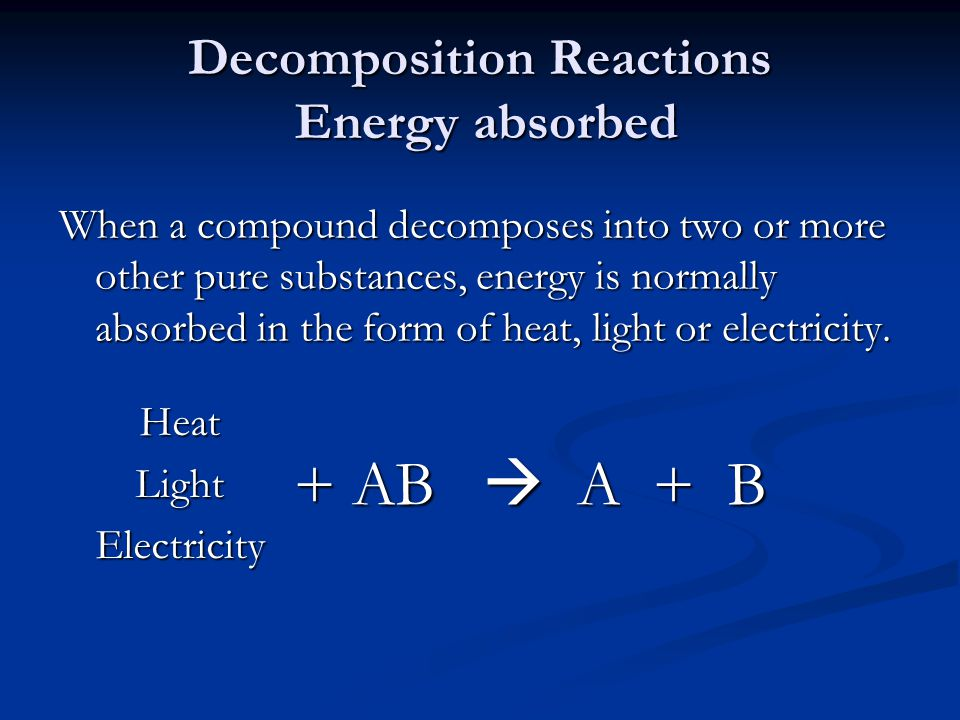 Decomposition Reactions Energy absorbed