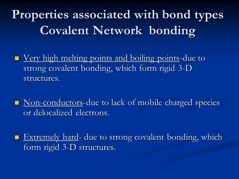 Properties associated with bond types Covalent Network bonding