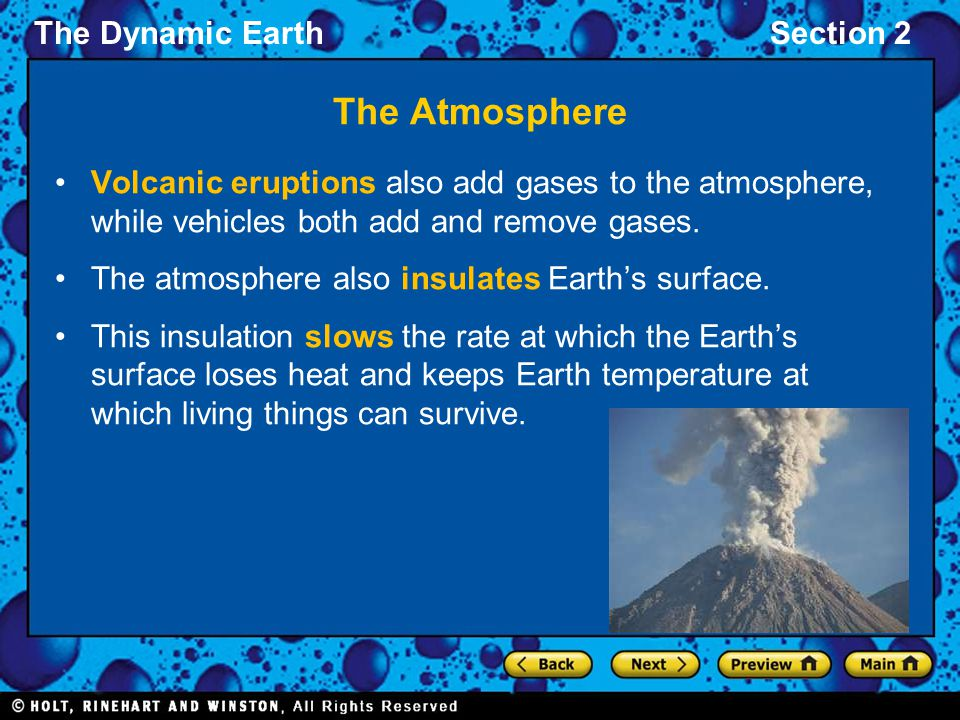 The Atmosphere Volcanic eruptions also add gases to the atmosphere, while vehicles both add and remove gases.